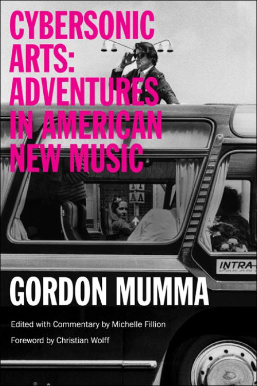 Gordon Mumma: Cybersonic Arts: Adventures in American New Music (2015)