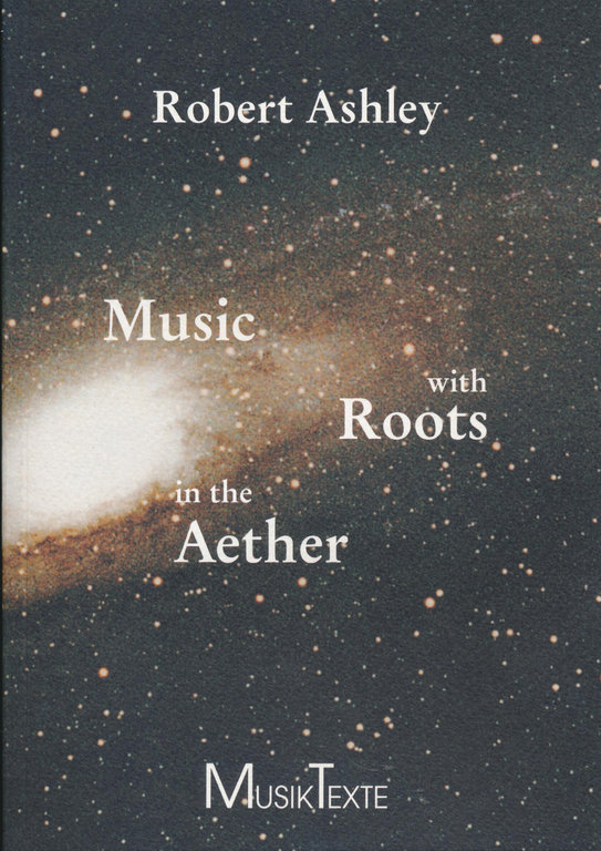 Robert Ashley: Music with Roots in the Aether (1975/2000)