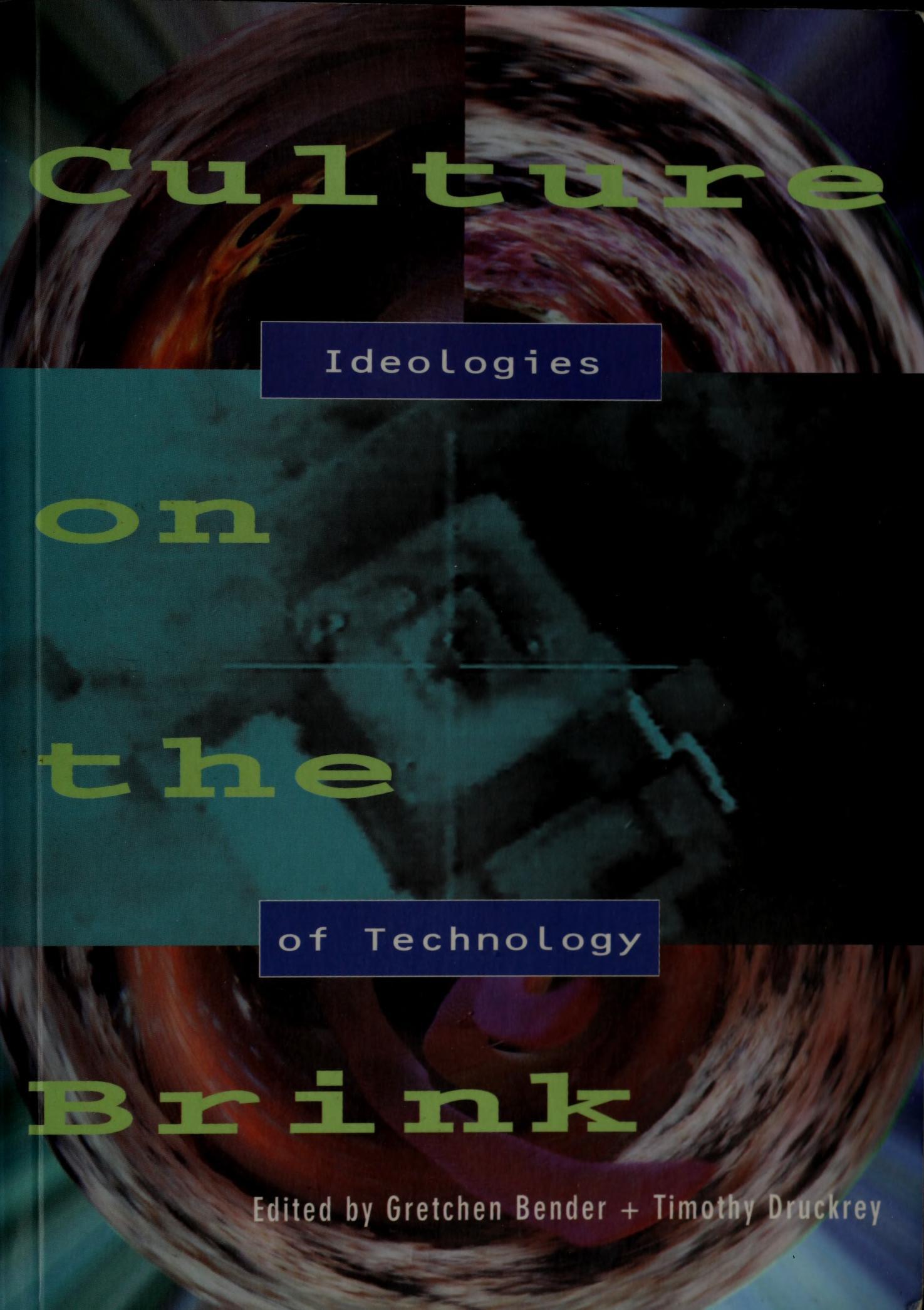Gretchen Bender, Timothy Druckrey (eds.): Culture on the Brink: Ideologies of Technology (1994)