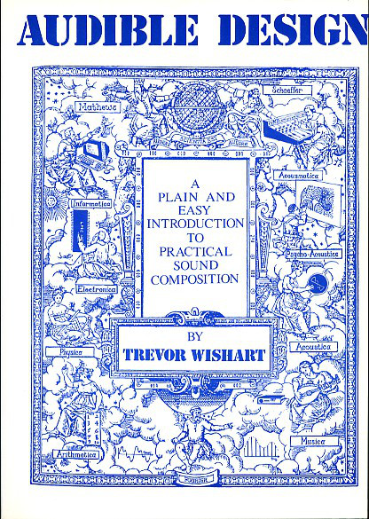 Trevor Wishart: Audible Design: A Plain and Easy Introduction to Practical Sound Composition (1994)