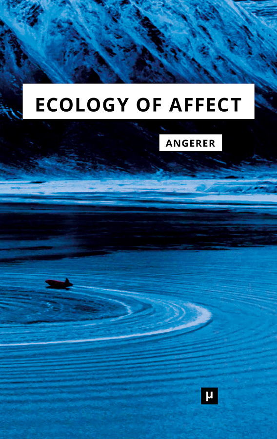 Marie-Luise Angerer: Ecology of Affect: Intensive Milieus and Contingent Encounters (2017) [German, English]